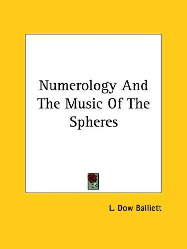 Numerology And The Music Of The Spheres by L. Dow Balliett
