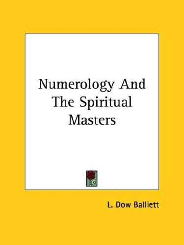 Numerology And The Spiritual Masters by L. Dow Balliett