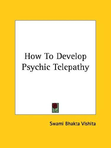 How To Develop Psychic Telepathy by Swami Bhakta Vishita