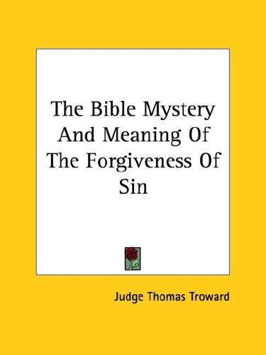The Bible Mystery And Meaning Of The Forgiveness Of Sin by Judge Thomas Troward