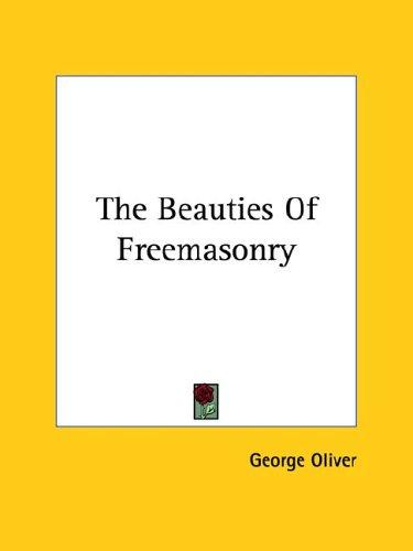 The Beauties Of Freemasonry by George Oliver