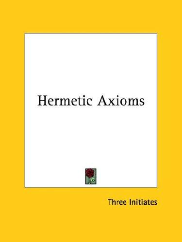 Hermetic Axioms by William Walker Atkinson