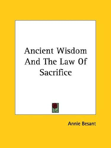 Ancient Wisdom And The Law Of Sacrifice by Annie Wood Besant