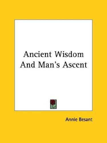 Ancient Wisdom And Man's Ascent by Annie Wood Besant