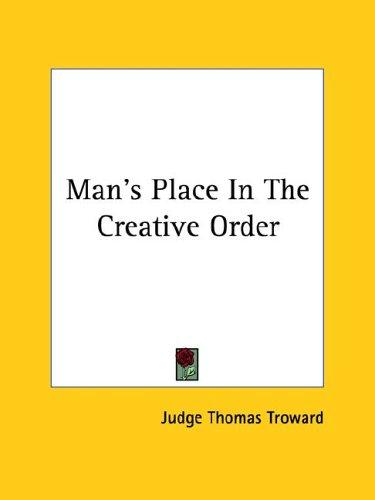 Man's Place In The Creative Order by Judge Thomas Troward