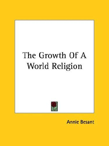 The Growth Of A World Religion by Annie Wood Besant