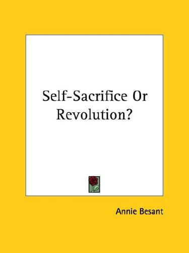Self-Sacrifice Or Revolution? by Annie Wood Besant