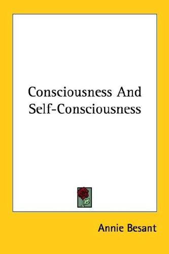 Consciousness And Self-Consciousness by Annie Wood Besant