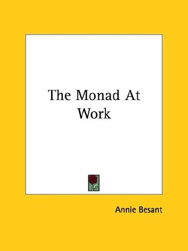 The Monad At Work by Annie Wood Besant