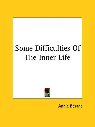 Some Difficulties Of The Inner Life by Annie Wood Besant