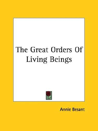 The Great Orders Of Living Beings by Annie Wood Besant