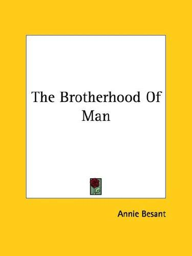The Brotherhood Of Man by Annie Wood Besant