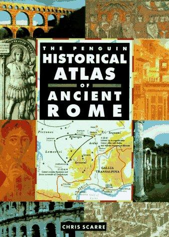 Historical Atlas of Ancient Rome, The Penguin (Hist Atlas) by Chris Scarre