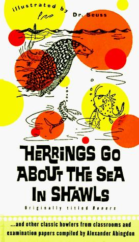 Herrings go about the sea in shawls by compiled by Alexander Abingdon and illustrated by Dr. Seuss.