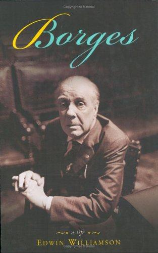 Borges, a life by Edwin Williamson
