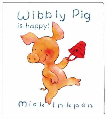 Wibbly Pig is happy! by Mick Inkpen