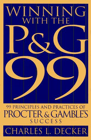 Winning with the P&G 99 by Charles L. Decker
