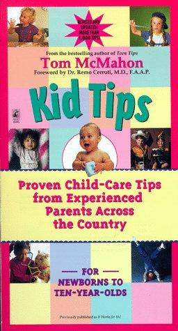 Kid tips by [edited by] Tom McMahon ; foreword by Remo Cerruti ; illustrations by Erin Mauterer.