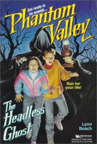 HEADLESS GHOST (PHANTOM VALLEY 8): HEADLESS GHOST (Phantom Valley) by Lynn Beach