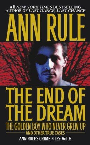 The End Of The Dream The Golden Boy Who Never Grew Up : Ann Rules Crime Files Vo